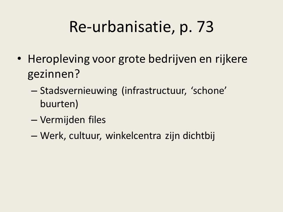 Re-urbanisatie, p. 73 Heropleving voor grote bedrijven en rijkere gezinnen Stadsvernieuwing (infrastructuur, 'schone' buurten)