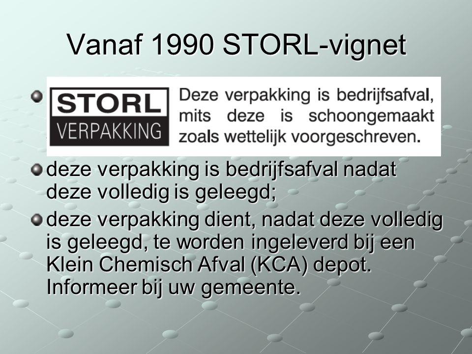 Vanaf 1990 STORL-vignet deze verpakking is bedrijfsafval mits deze is schoongespoeld zoals wettelijk is voorgeschreven;