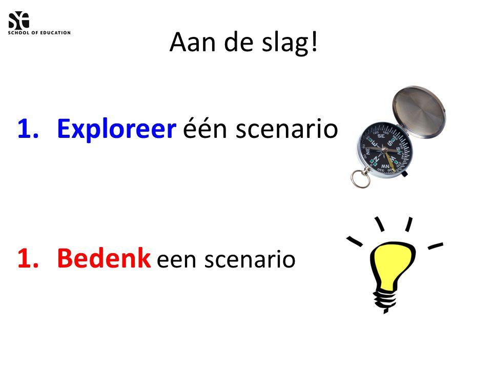 Aan de slag! Exploreer één scenario Bedenk een scenario