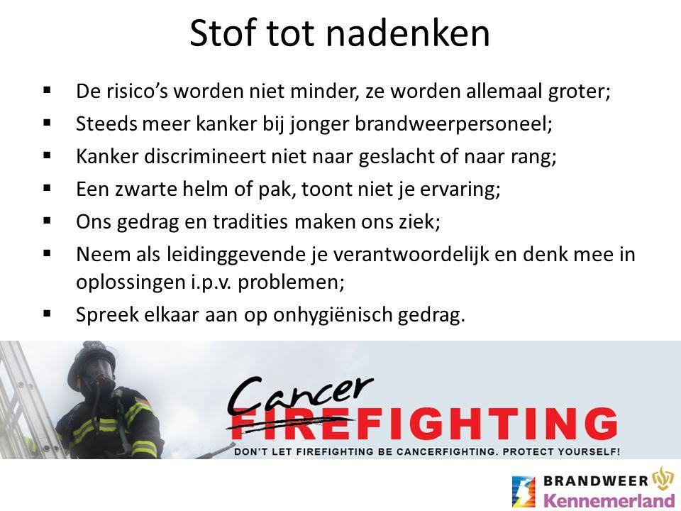 Stof tot nadenken De risico's worden niet minder, ze worden allemaal groter; Steeds meer kanker bij jonger brandweerpersoneel;