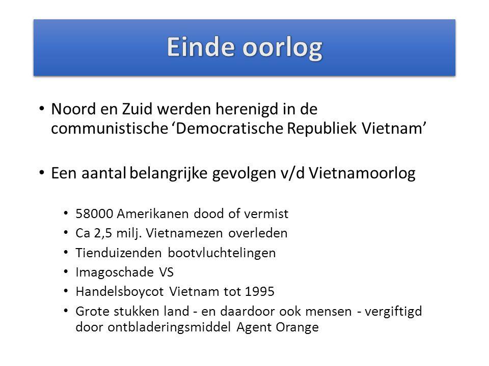 Einde oorlog Noord en Zuid werden herenigd in de communistische 'Democratische Republiek Vietnam' Een aantal belangrijke gevolgen v/d Vietnamoorlog.