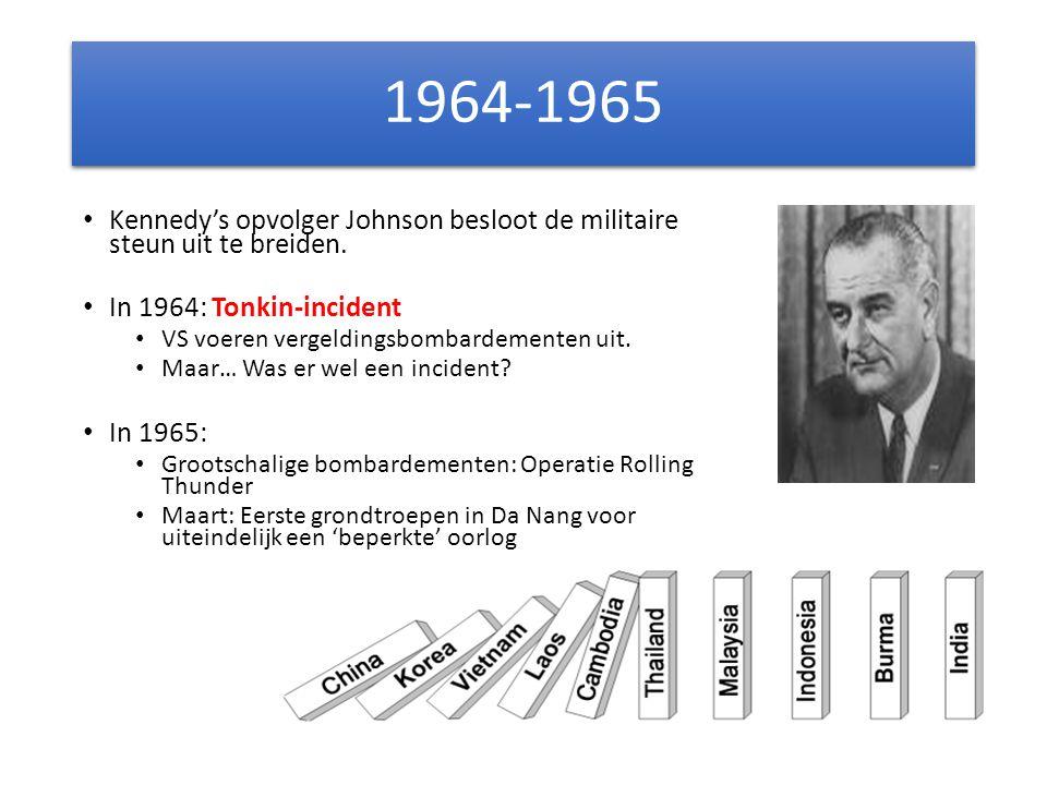 1964-1965 Kennedy's opvolger Johnson besloot de militaire steun uit te breiden. In 1964: Tonkin-incident.
