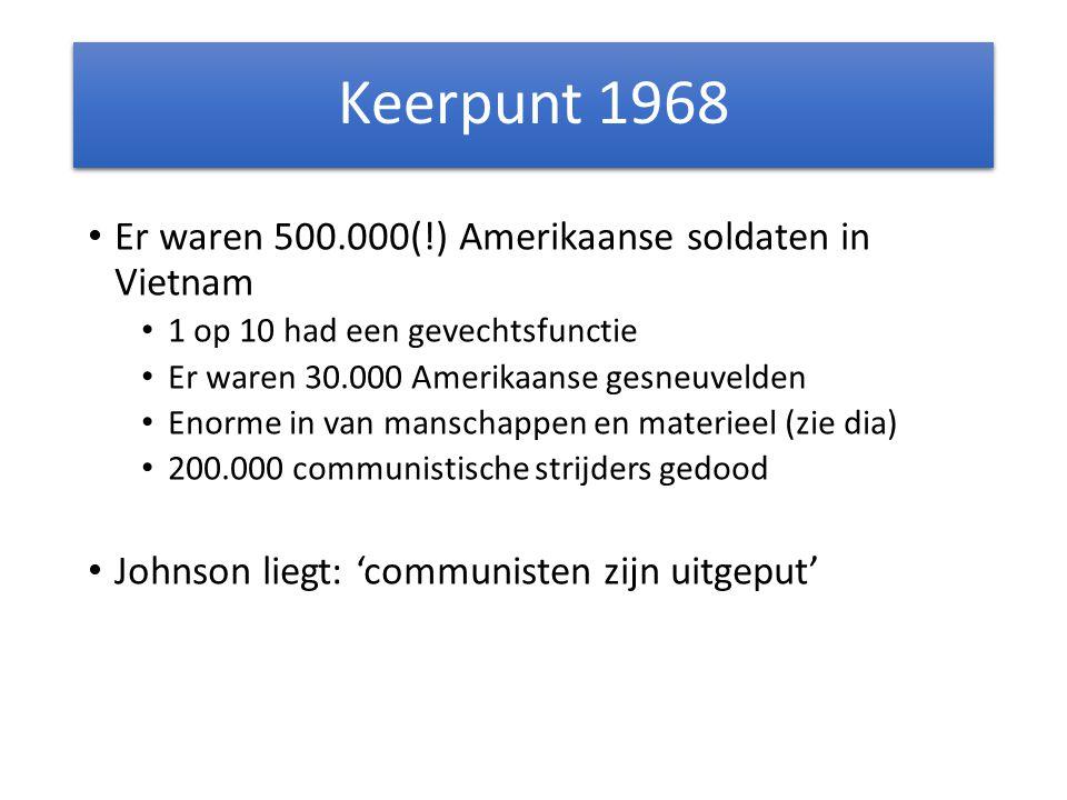 Keerpunt 1968 Er waren 500.000(!) Amerikaanse soldaten in Vietnam