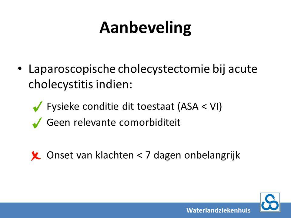 Aanbeveling Laparoscopische cholecystectomie bij acute cholecystitis indien: Fysieke conditie dit toestaat (ASA < VI)