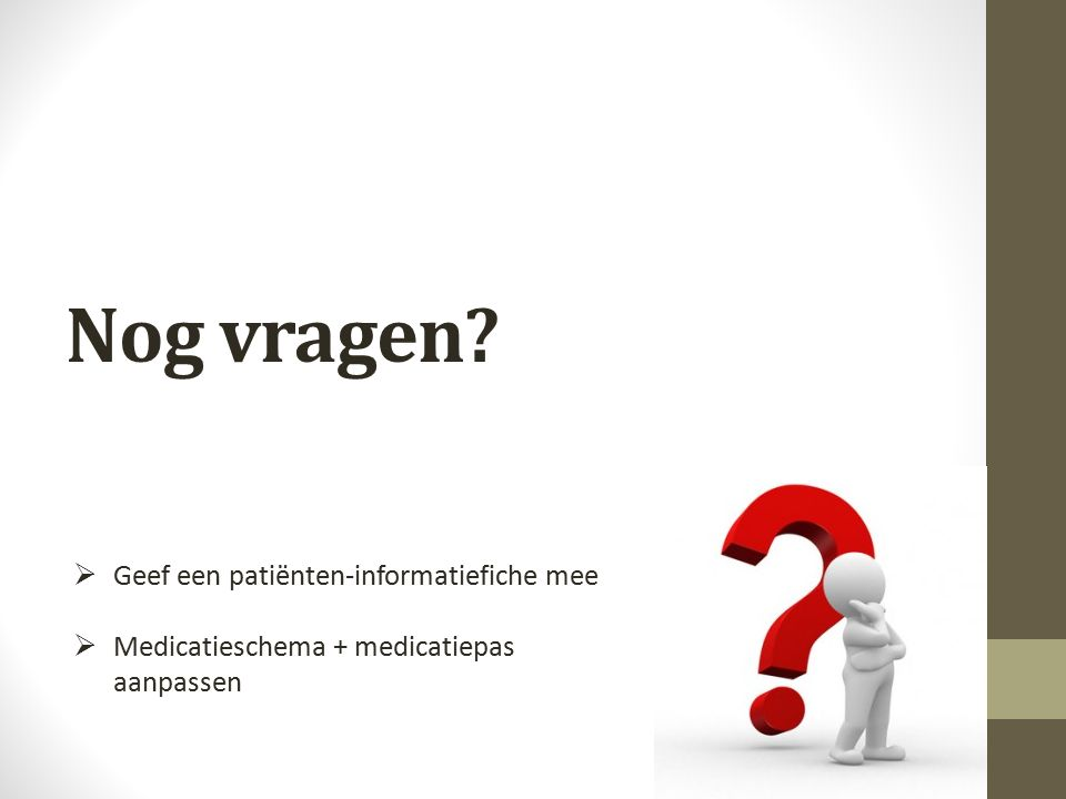 Nog vragen Geef een patiënten-informatiefiche mee