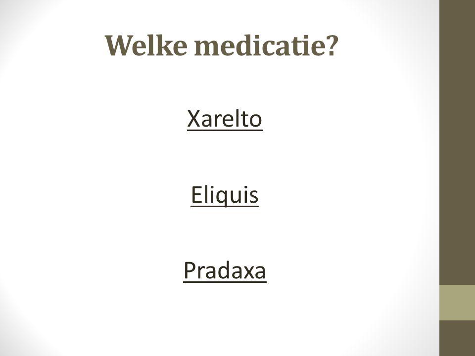 Welke medicatie Xarelto Eliquis Pradaxa