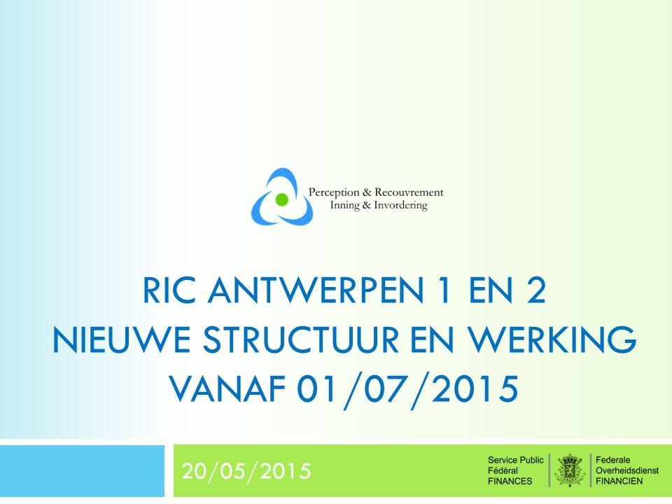 RIC Antwerpen 1 en 2 Nieuwe structuur EN WERKING vanaf 01/07/2015