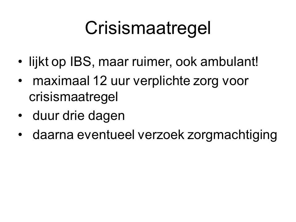 Crisismaatregel lijkt op IBS, maar ruimer, ook ambulant!