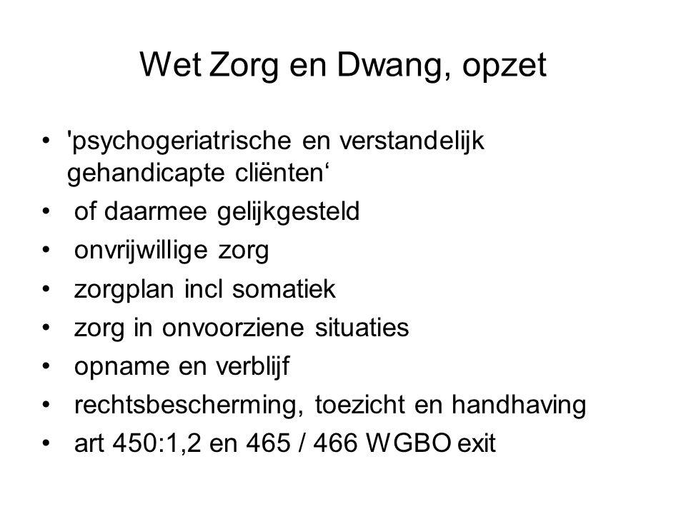 Wet Zorg en Dwang, opzet psychogeriatrische en verstandelijk gehandicapte cliënten' of daarmee gelijkgesteld.
