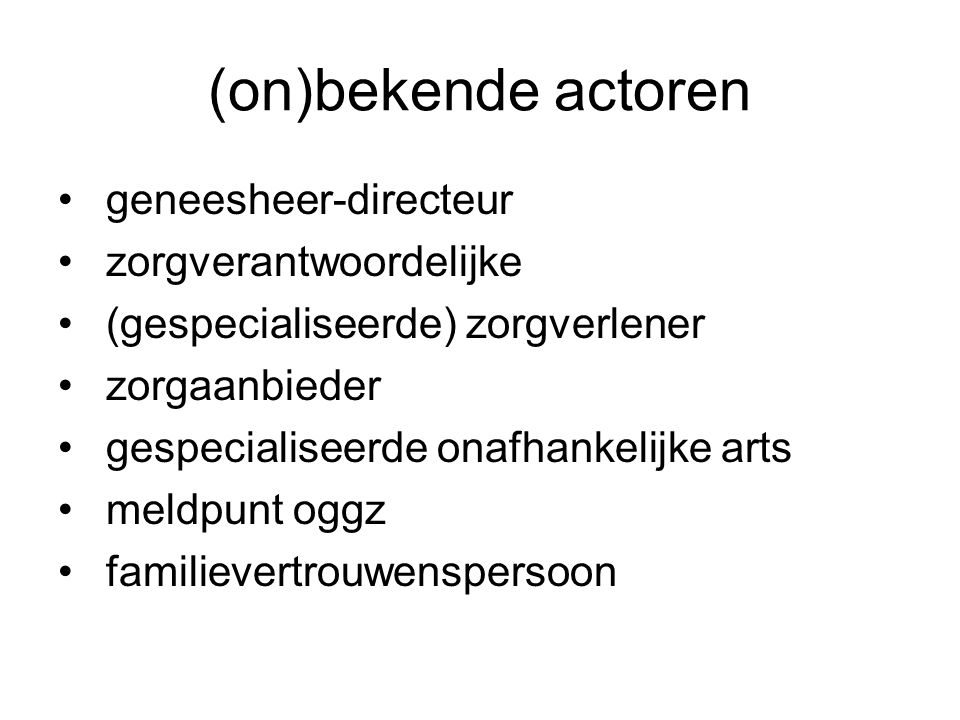 (on)bekende actoren geneesheer-directeur zorgverantwoordelijke
