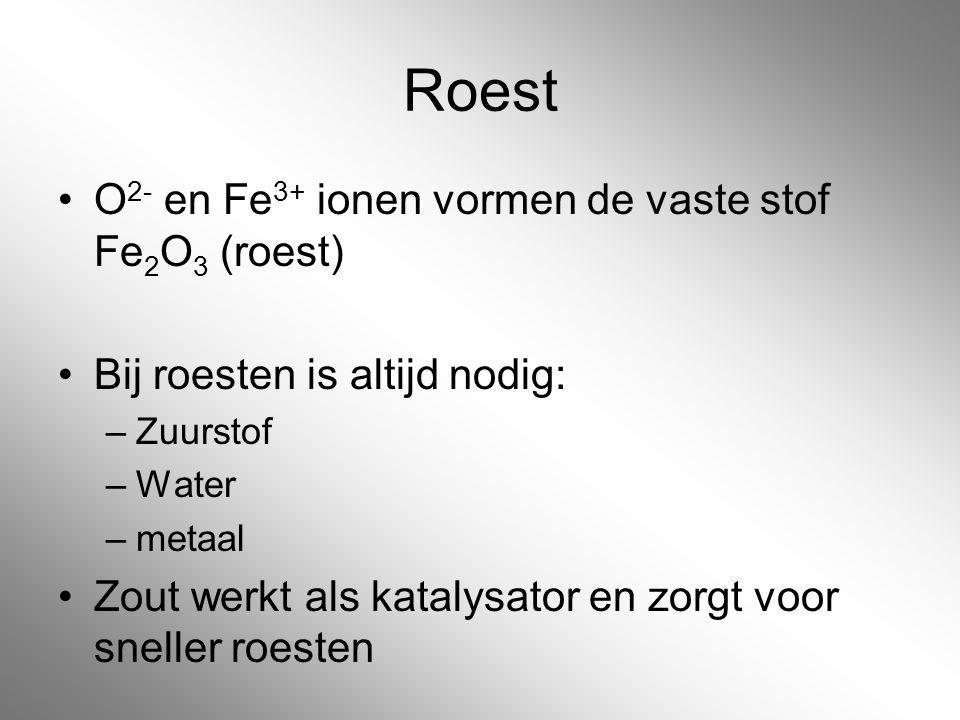 Roest O2- en Fe3+ ionen vormen de vaste stof Fe2O3 (roest)
