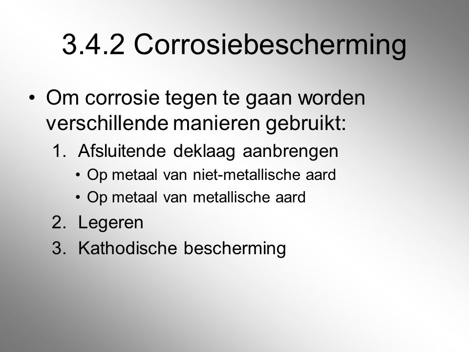 3.4.2 Corrosiebescherming Om corrosie tegen te gaan worden verschillende manieren gebruikt: Afsluitende deklaag aanbrengen.