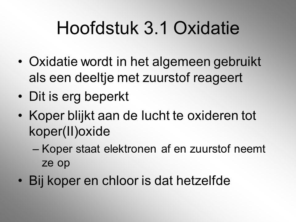 Hoofdstuk 3.1 Oxidatie Oxidatie wordt in het algemeen gebruikt als een deeltje met zuurstof reageert.