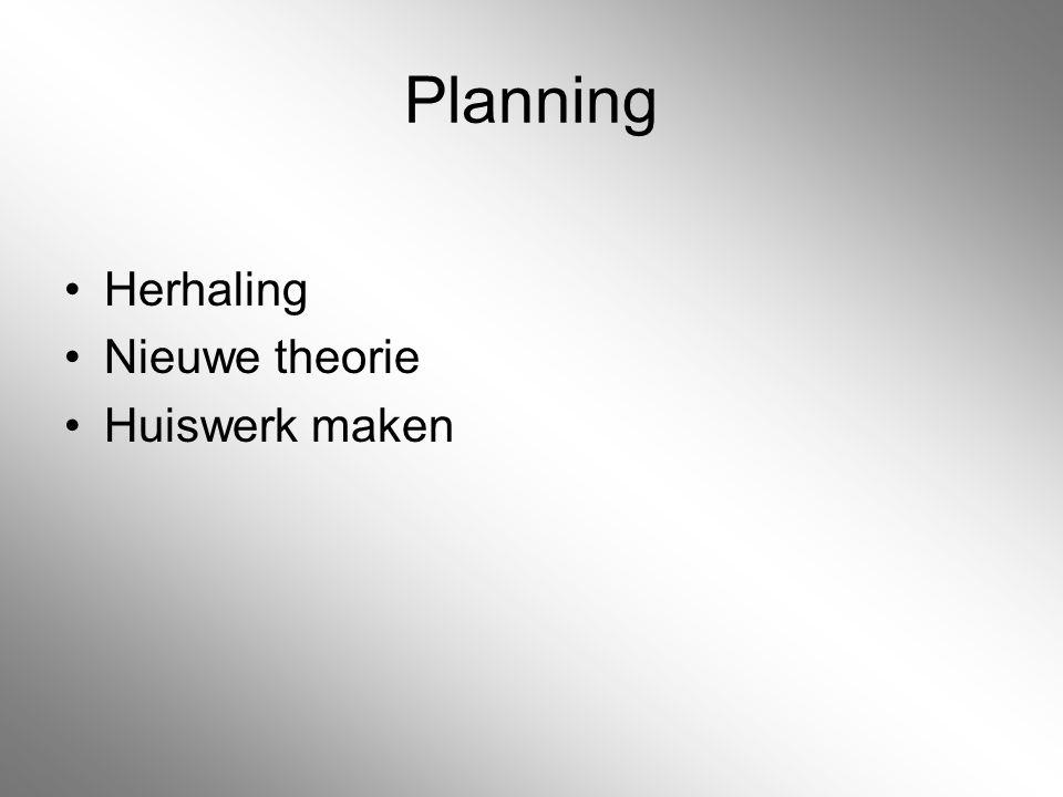 Planning Herhaling Nieuwe theorie Huiswerk maken