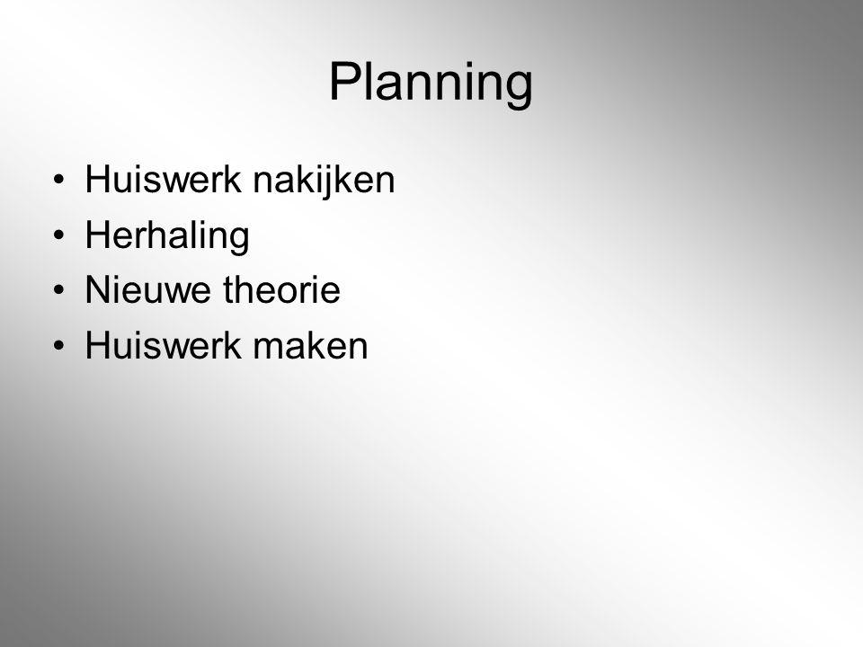 Planning Huiswerk nakijken Herhaling Nieuwe theorie Huiswerk maken