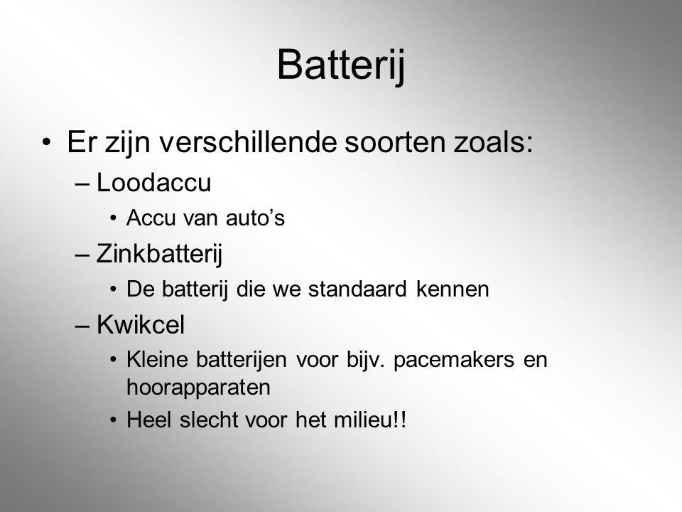 Batterij Er zijn verschillende soorten zoals: Loodaccu Zinkbatterij