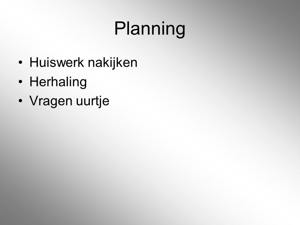 Planning Huiswerk nakijken Herhaling Vragen uurtje