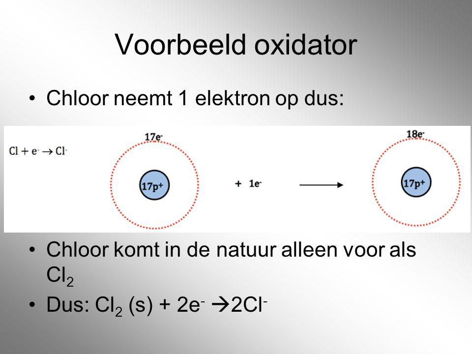 Voorbeeld oxidator Chloor neemt 1 elektron op dus: