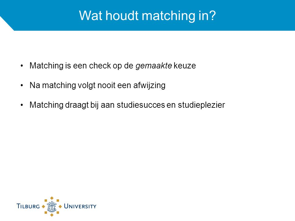 Wat houdt matching in Matching is een check op de gemaakte keuze