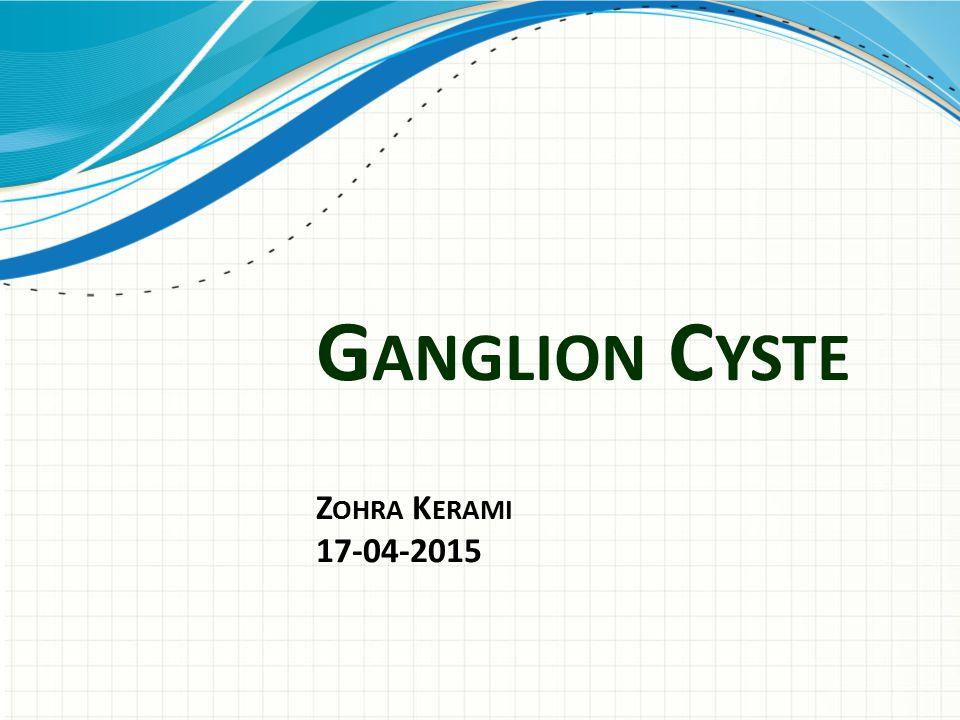 Ganglion Cyste Zohra Kerami 17-04-2015