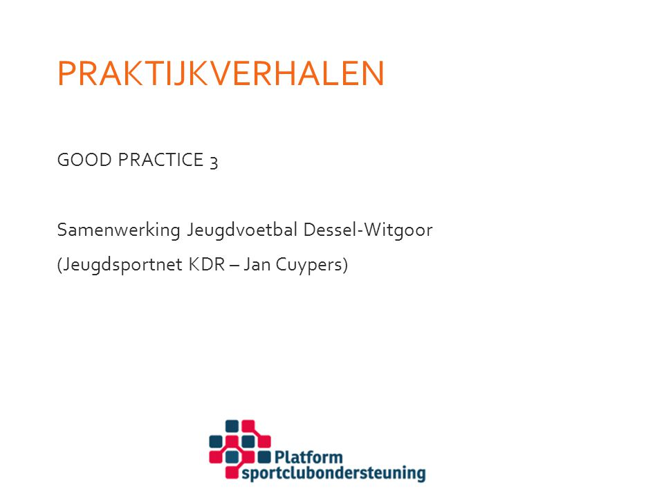 Praktijkverhalen GOOD PRACTICE 3 Samenwerking Jeugdvoetbal Dessel-Witgoor (Jeugdsportnet KDR – Jan Cuypers)