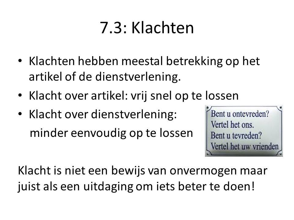 7.3: Klachten Klachten hebben meestal betrekking op het artikel of de dienstverlening. Klacht over artikel: vrij snel op te lossen.