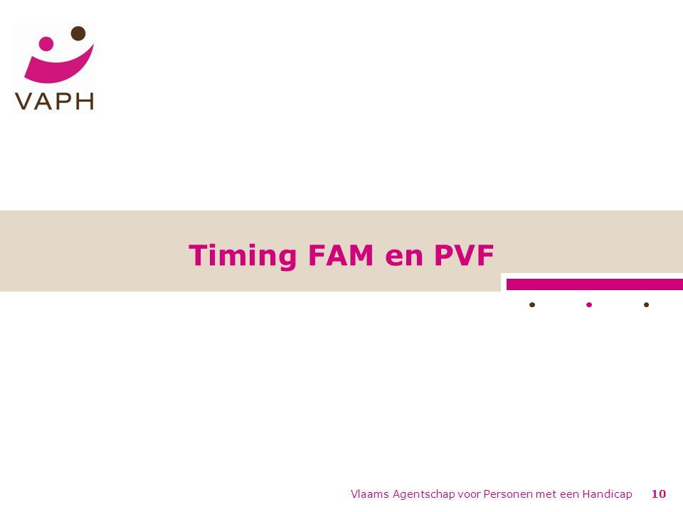 Timing FAM en PVF Vlaams Agentschap voor Personen met een Handicap