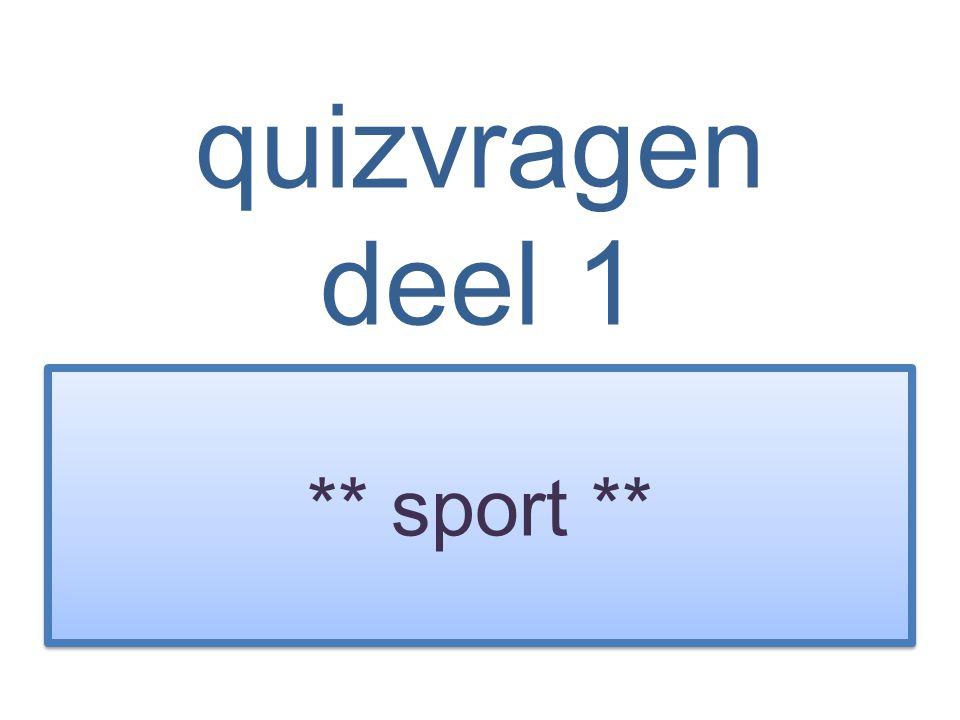 quizvragen deel 1 ** sport **