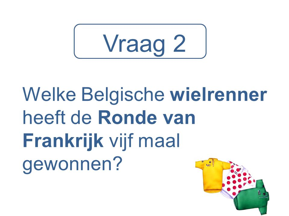Vraag 2 Welke Belgische wielrenner heeft de Ronde van Frankrijk vijf maal gewonnen