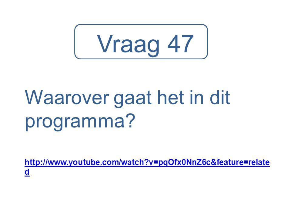 Vraag 47 Waarover gaat het in dit programma