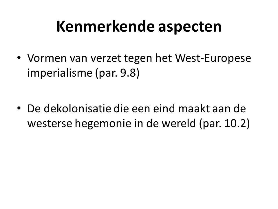 Kenmerkende aspecten Vormen van verzet tegen het West-Europese imperialisme (par. 9.8)