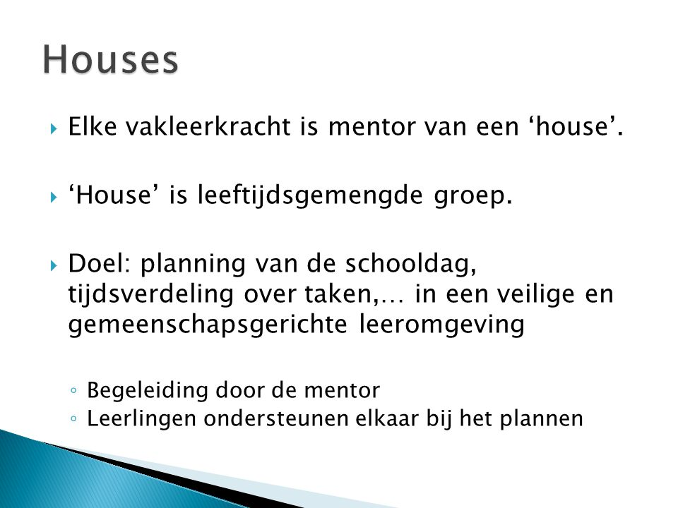 Houses Elke vakleerkracht is mentor van een 'house'.