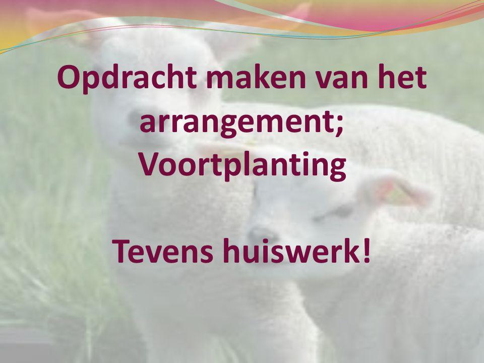Opdracht maken van het arrangement; Voortplanting