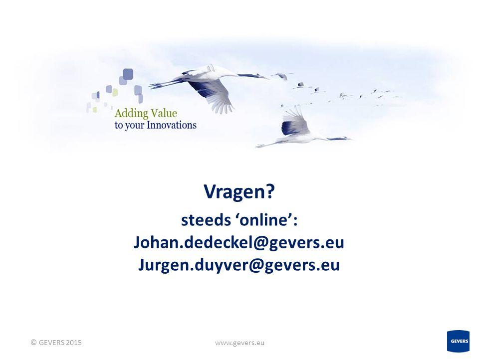 steeds 'online': Johan.dedeckel@gevers.eu Jurgen.duyver@gevers.eu