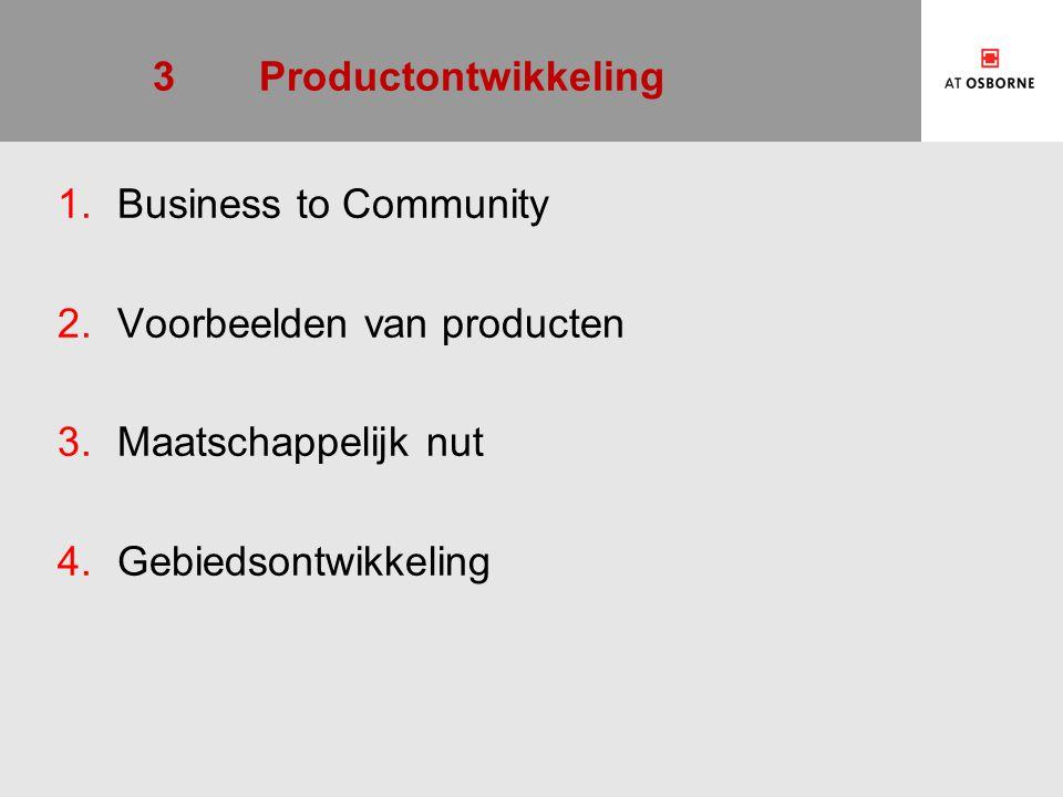 3 Productontwikkeling Business to Community. Voorbeelden van producten.