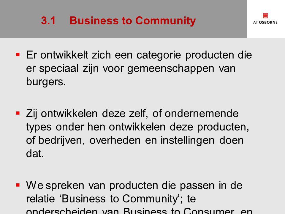 3.1 Business to Community Er ontwikkelt zich een categorie producten die er speciaal zijn voor gemeenschappen van burgers.
