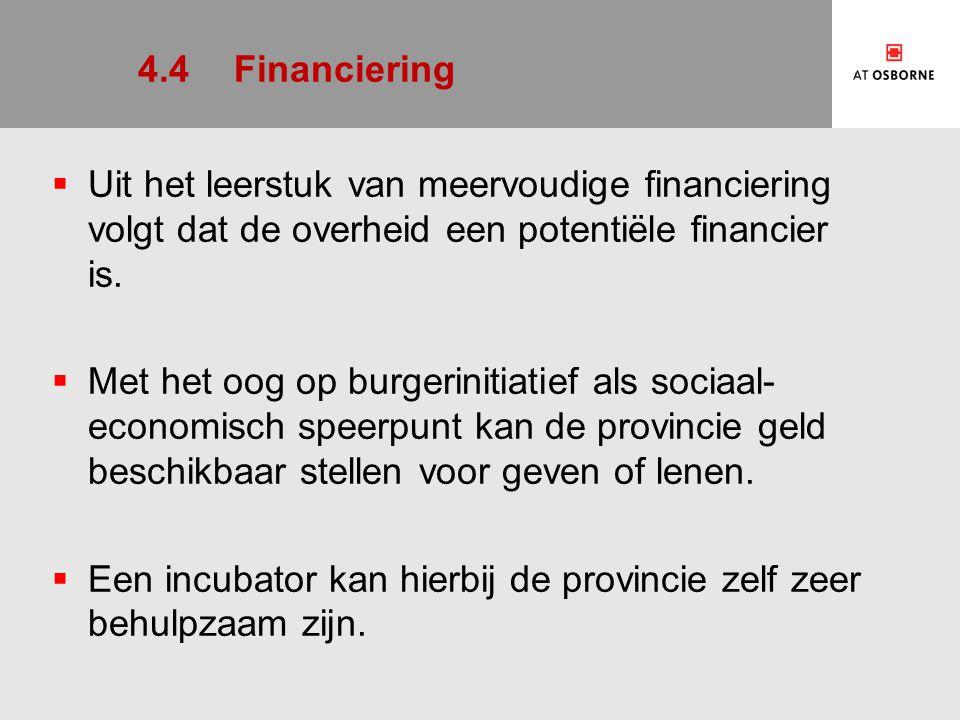 4.4 Financiering Uit het leerstuk van meervoudige financiering volgt dat de overheid een potentiële financier is.