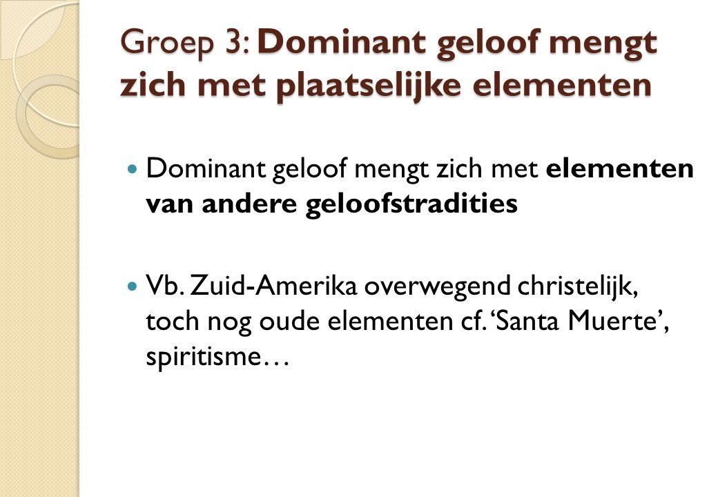 Groep 3: Dominant geloof mengt zich met plaatselijke elementen