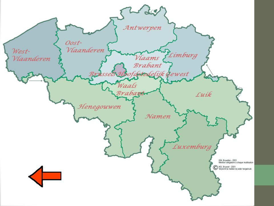 Antwerpen Oost-Vlaanderen. West-Vlaanderen. Limburg. Vlaams Brabant. Brussels Hoofdstedelijk Gewest.