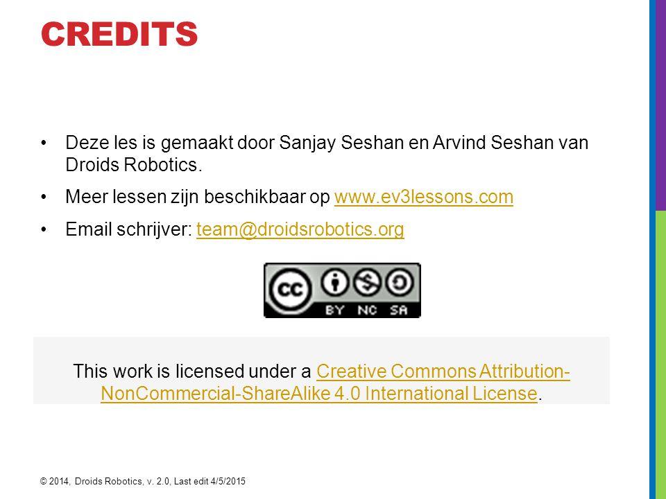 CREDITS Deze les is gemaakt door Sanjay Seshan en Arvind Seshan van Droids Robotics. Meer lessen zijn beschikbaar op www.ev3lessons.com.