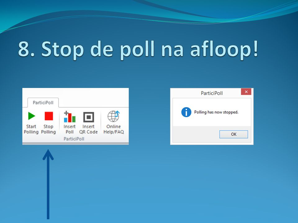 8. Stop de poll na afloop!