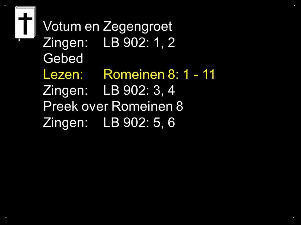 Votum en Zegengroet Zingen: LB 902: 1, 2 Gebed