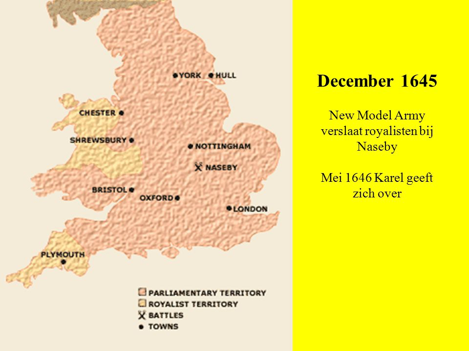 December 1645 New Model Army verslaat royalisten bij Naseby Mei 1646 Karel geeft zich over