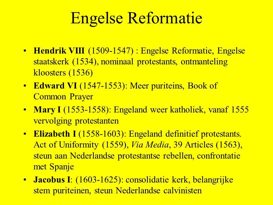Engelse Reformatie Hendrik VIII (1509-1547) : Engelse Reformatie, Engelse staatskerk (1534), nominaal protestants, ontmanteling kloosters (1536)