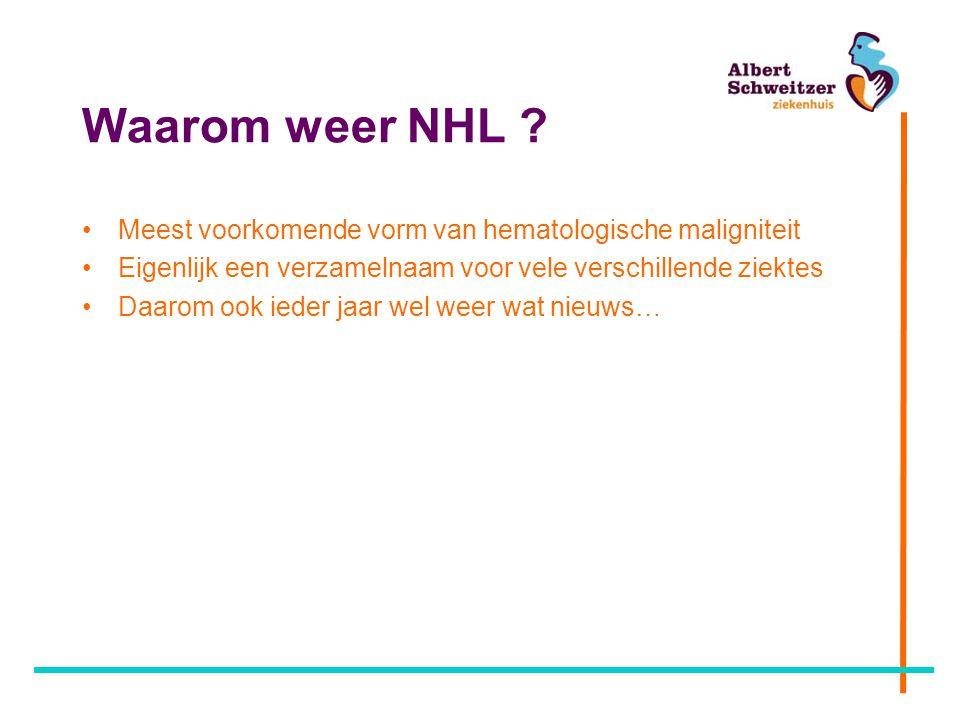 Waarom weer NHL Meest voorkomende vorm van hematologische maligniteit. Eigenlijk een verzamelnaam voor vele verschillende ziektes.