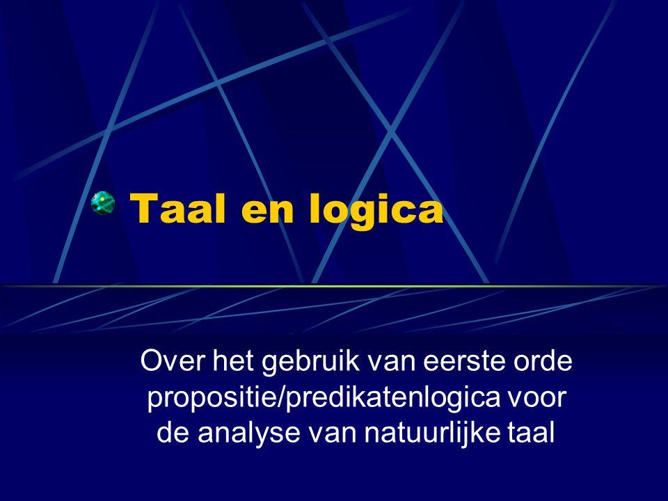Taal en logica Over het gebruik van eerste orde propositie/predikatenlogica voor de analyse van natuurlijke taal.