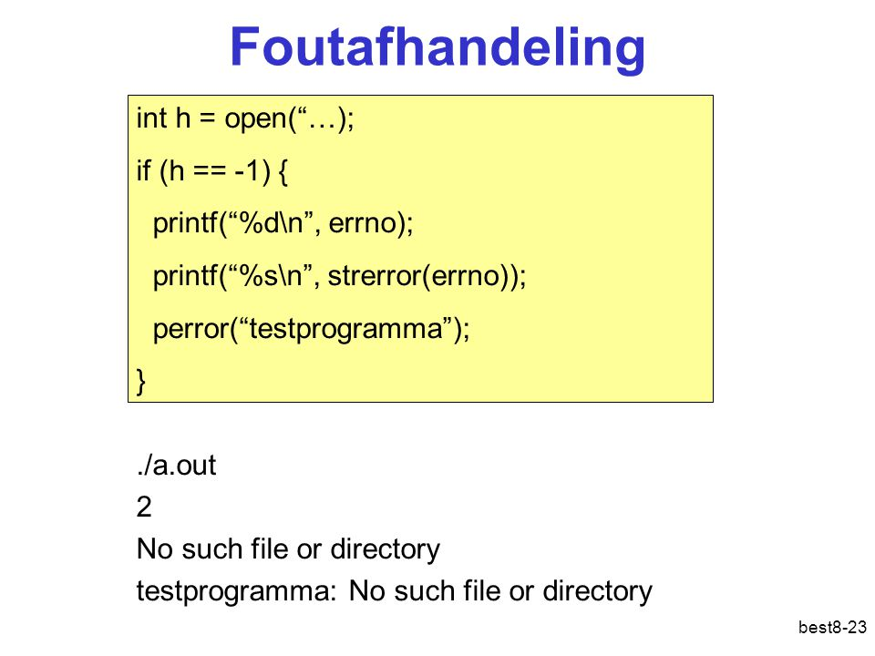 Foutafhandeling int h = open( …); if (h == -1) {