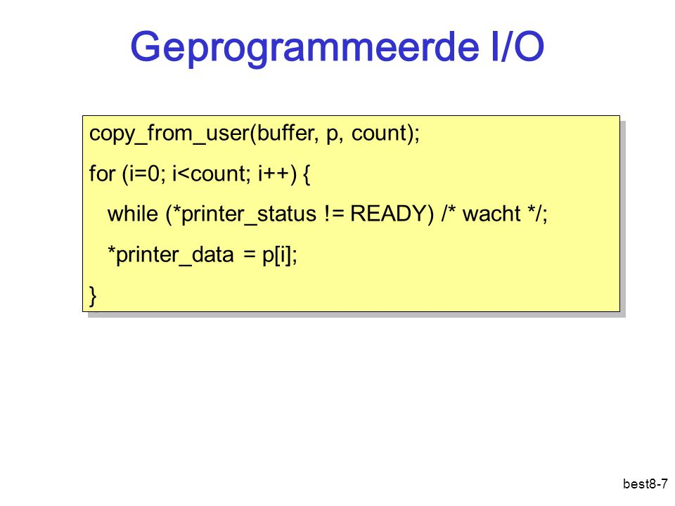 Geprogrammeerde I/O copy_from_user(buffer, p, count);