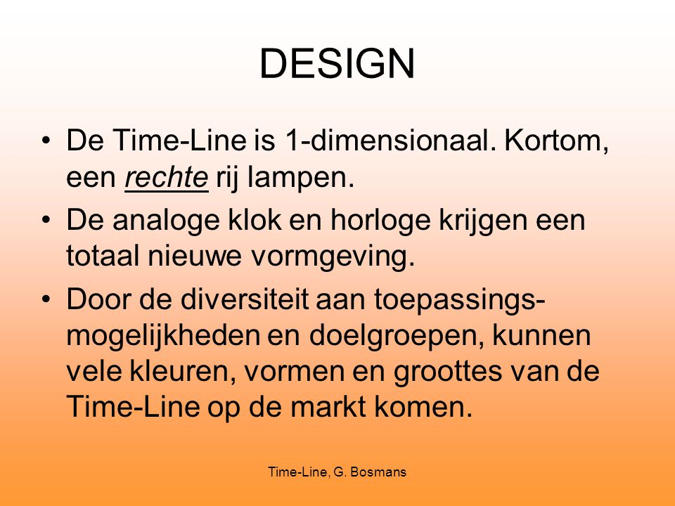 DESIGN De Time-Line is 1-dimensionaal. Kortom, een rechte rij lampen.