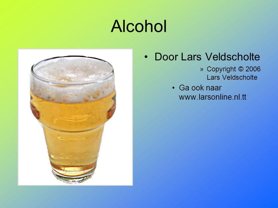 Alcohol Door Lars Veldscholte Ga ook naar www.larsonline.nl.tt